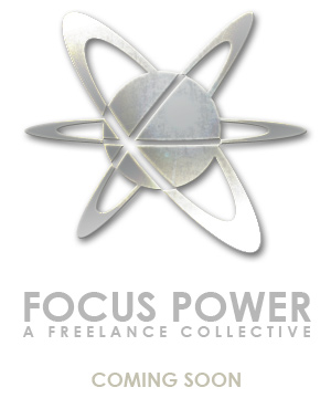 Focus Power: A Freelance Collective - Coming Soon!